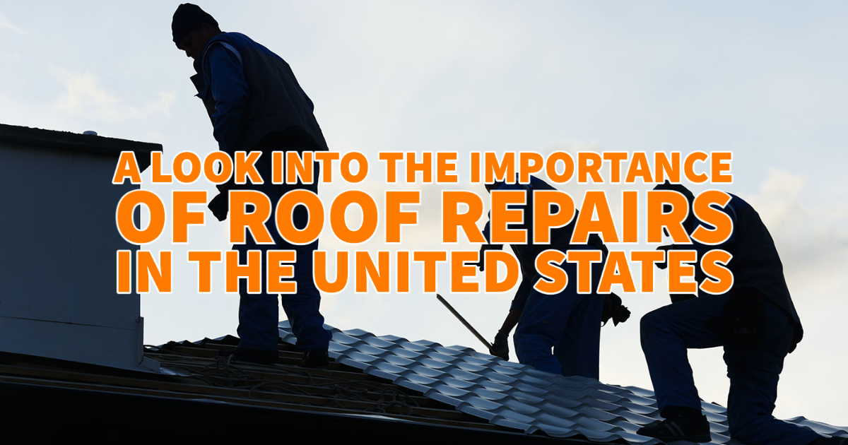 A Look Into The Importance of Roof Repairs In The United States
