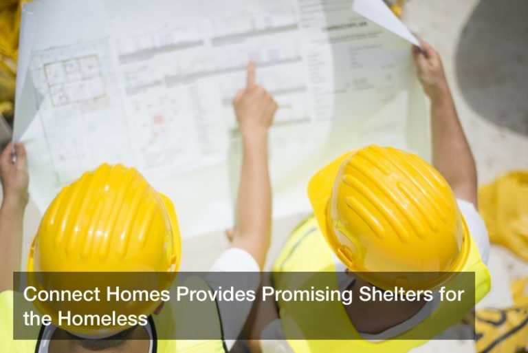 Connect Homes Provides Promising Shelters for the Homeless