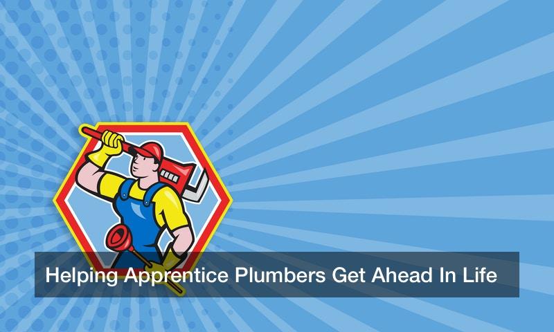 Helping Apprentice Plumbers Get Ahead In Life