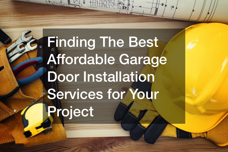 Finding The Best Affordable Garage Door Installation Services for Your Project