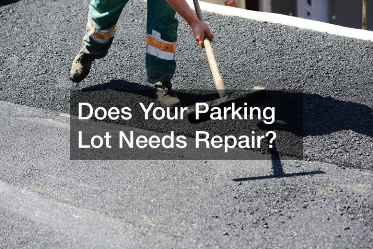 Does Your Parking Lot Needs Repair? Asphalt Paving Damages to Look For
